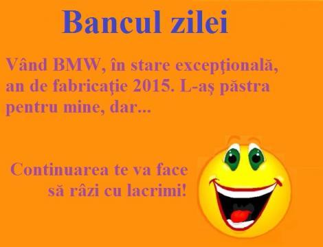 Bancul zilei: Vând BMW, în stare excepţională, an de fabricaţie 2015. L-aş păstra pentru mine, dar...