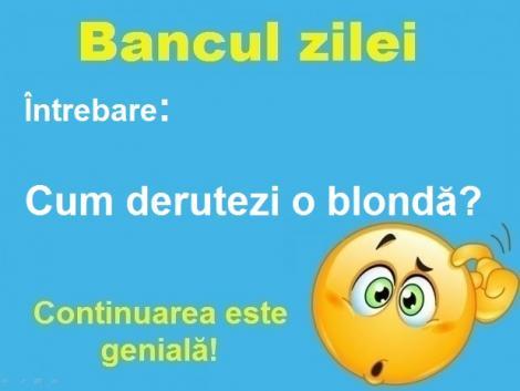 Bancul zilei: Cum derutezi o blondă?