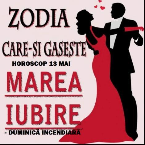Horoscop 13 mai. Zodia care își găsește jumătatea! Duminica incendiară!