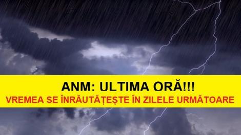 ANM, anunț de ultimă oră! Vremea în următoarele zile se înrăutățește: POTOP în jumătate din țară