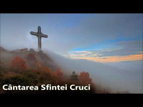 14 septembrie, Înălțarea Sfintei Cruci. Cântarea Sfintei Cruci