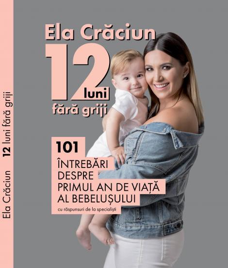 """Ela Crăciun lansează """"12 luni fără griji"""", cartea considerată abecedarul mămicilor din România"""
