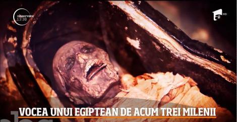 VIDEO - Ți se face pielea de găină! Cercetătorii au reuşit să reproducă sunetul vocii unui preot din Egiptul Antic, mumificat cu peste 3000 de ani în urmă!