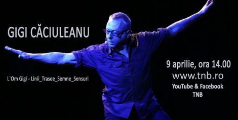 Conferinţele TNB pe YouTube - Despre dans, poezie şi teatru cu Gigi Căciuleanu