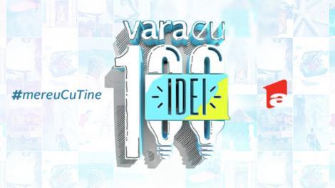 Vara cu 100 de idei începe la Antena 1. Vedetele le vor aduce telespectatorilor primele 100 de idei de vară