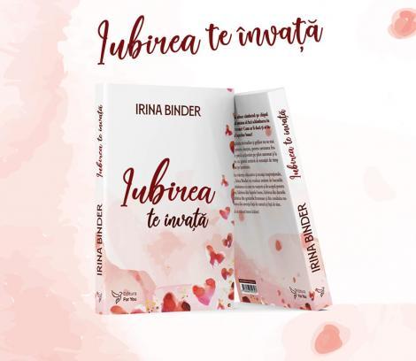 """(P) """"Iubirea te învață""""– O carte-confesiune de la Irina Binder, autoarea din spatele fenomenului Fluturi"""