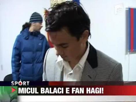MIcul Balaci e fan Hagi
