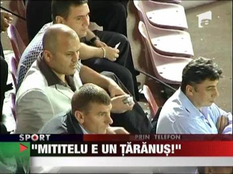 "Piturca: ""Mititelu e un taranus"""