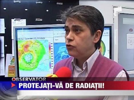 Protejati-va de radiatiile din aceasta perioada