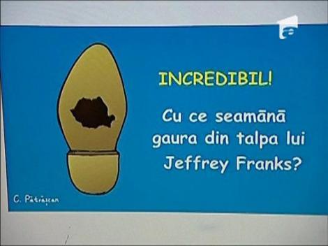 Cu ce seamana gaura din talpa lui Jeffrey Franks