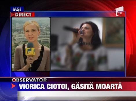Cantareata Viorica Ciotoi a fost gasita moarta in casa