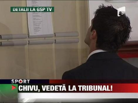 Cristi Chivu, vedeta la tribunal!
