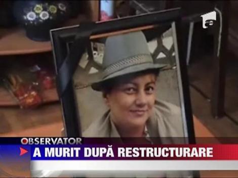 O femeie de 44 de ani a murit la cateva luni dupa ce a fost restructurata