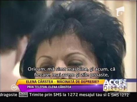 "Elena Carstea: ""Nu am motive de depresie"""