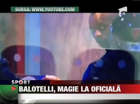 Balotelli s-a apucat de magie