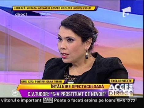 """Corneliu Vadim Tudor: """"O voi ajuta pe Ioana Tufaru sa se angajeze"""""""