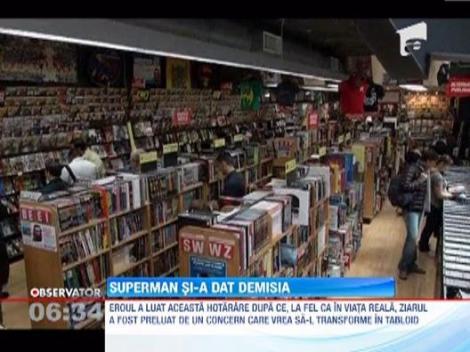Superman si-a dat demisia de la Daily Planet, dezamagit de starea presei!