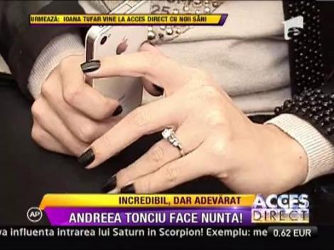 Andreea Tonciu se pregateste de nunta!
