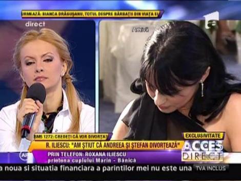 "Roxana Iliescu: ""Am stiut ca Andreea si Stefan divorteaza"""