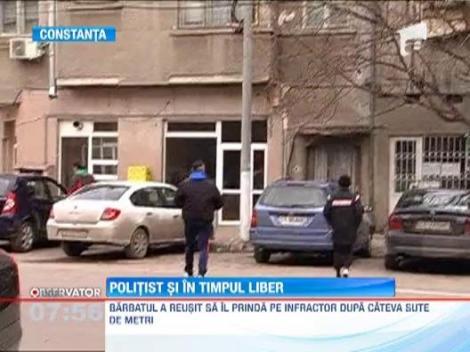 Un politist din Constanta a prins un hot in timp ce se afla in afara programului de lucru