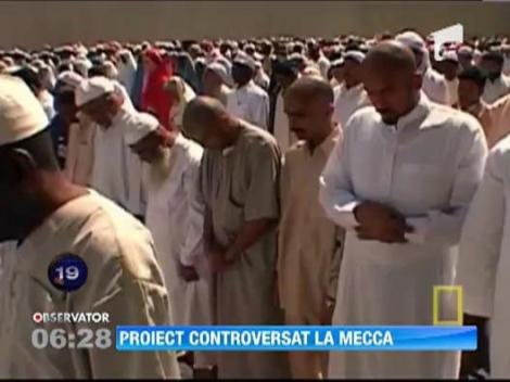 Proiectul de renovare a spatiului de rugaciuni de la Mecca provoaca tensiuni in lumea musulmana