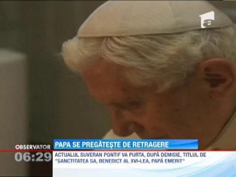 Papa Benedict al XVI-lea se pregateste de retragere