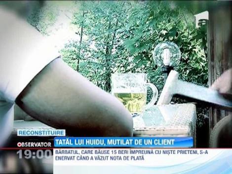 Tatal lui Huidu, mutilat de un client