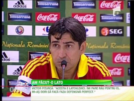"""Victor Piturca: """"Acesta e Latovlevici. Mi-as dori sa faca faza defensiva perfect"""""""