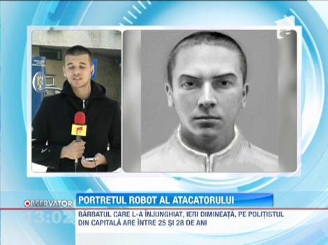 Portretul robot al atacatorului care a injunghiat un politist