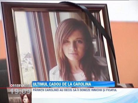 Parintii Carolinei si-au dat acordul pentru donarea organelor fiicei lor