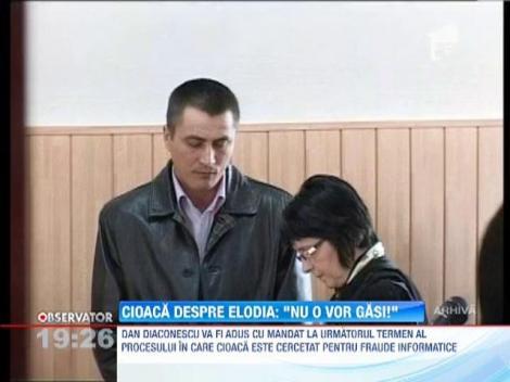 """Cristian Cioaca, despre Elodia: """"Nu o vor gasi"""""""