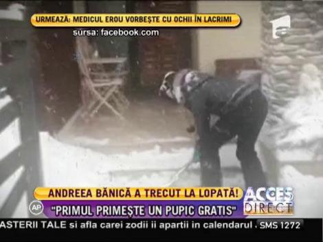 Andreea Bănică a trecut la lopată!