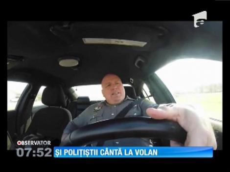 Și poliţiştii cântă la volan