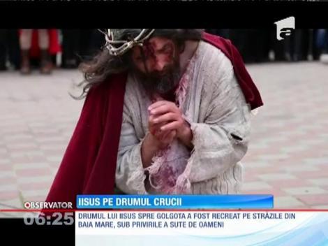 Drumul lui Iisus spre Golgota, recreat pe străzile din Baia Mare