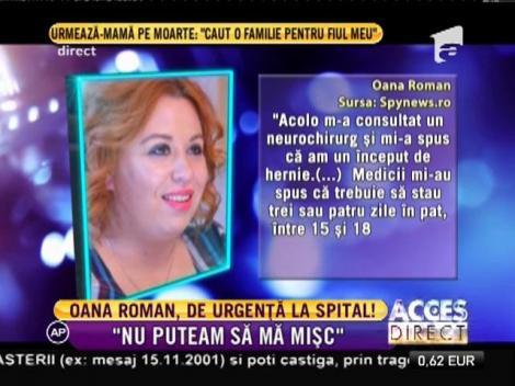 """Oana Roman, de urgenţă la spital: """"Nu puteam să mă mișc"""""""