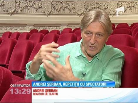 Regizorul Andrei Şerban, repetiții cu spectatori