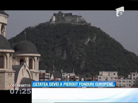Cetatea Devei a pierdut fonduri europene