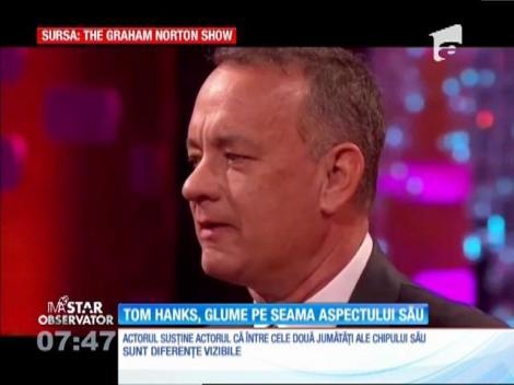 Tom Hanks face glume pe seama aspectului său