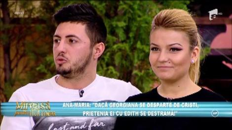 """Ana-Maria: """"Dacă Georgiana se desparte de Cristi, prietenia ei cu Edith se destramă"""""""