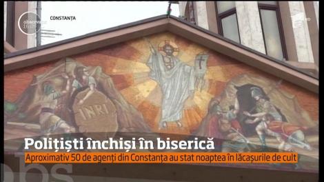 Aproximativ 50 de agenți din Constanța au stat noaptea în lăcașurile de cult
