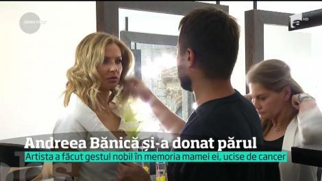 Și-a pierdut mama bolnavă de cancer, iar asta a marcat-o pe viață! Andreea Bănică şi-a donat părul în scop caritabil