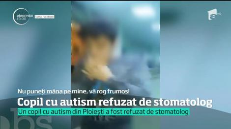 Un copil cu autism din Ploiești a fost refuzat de stomatolog