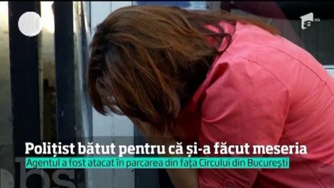 Polițist bătut pentru că și-a făcut meseria! Agentul a fost atacat în parcarea din fața Circului din București