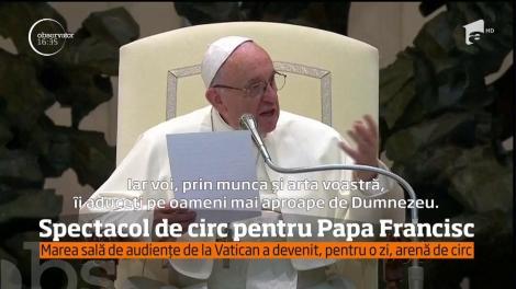 Spectacol de circ pentru Papa Francisc