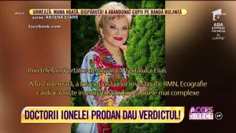 """Doctorii Ionelei Prodan dau verdictul: """"A venit la spital pentru un examen clinic de rutină"""""""