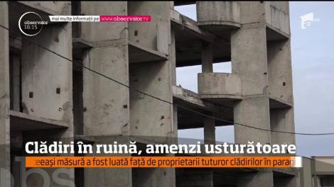 Clădiri în ruină, amenzi usturătoare