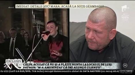 """Patronul localului de fite unde Călin Geambaşu a făcut nuntă cu prima nevastă face acuzaţii incredibile: """"M-a amenințat că..."""""""