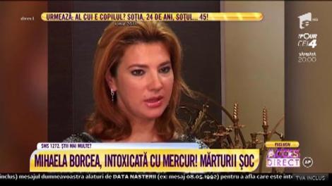 Mărturii șoc! Mihaela Borcea, intoxicată cu mercur