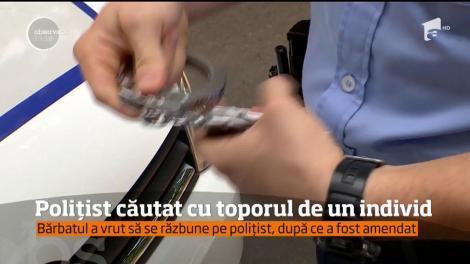 Polițist căutat cu toporul de un individ