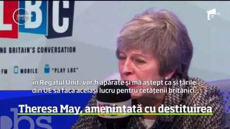 Theresa May, amenințată cu destituirea